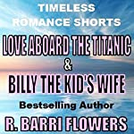 Love Aboard the Titanic & Billy the Kid's Wife: Timeless Romance Shorts | R. Barri Flowers