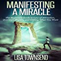 Manifesting a Miracle: The Beginners Guide to Law of Attraction, Quantum Physics, and Getting What You Want Audiobook by Lisa Townsend Narrated by Sandra Brautigam