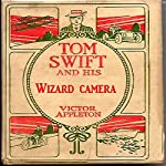 Tom Swift and His Wizard Camera, or, Thrilling Adventures While Taking Moving Pictures   Victor Appleton