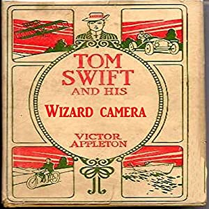 Tom Swift and His Wizard Camera, or, Thrilling Adventures While Taking Moving Pictures Audiobook