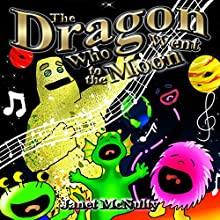 The Dragon Who Went to the Moon: Dragon Who Series Volume 2 (       UNABRIDGED) by Janet McNulty Narrated by Charles D. Baker