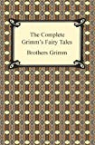 Brothers Grimm The Complete Grimm's Fairy Tales