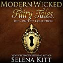 Modern Wicked Fairy Tales Complete Collection: An Erotic Romance Anthology (       UNABRIDGED) by Selena Kitt Narrated by Holly Hackett
