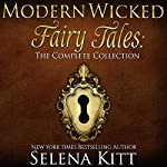 Modern Wicked Fairy Tales Complete Collection: An Erotic Romance Anthology | Selena Kitt