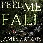 Feel Me Fall Hörbuch von James Morris Gesprochen von: Jessica McFarland