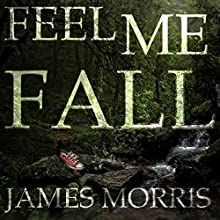 Feel Me Fall Audiobook by James Morris Narrated by Jessica McFarland