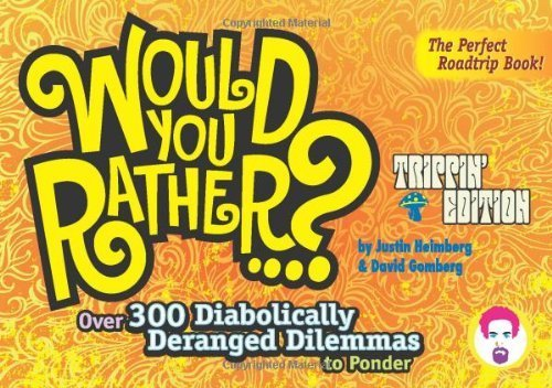 Would You Rather...?: Trippin' Edition: Over 300 Diabolically Deranged Dilemmas to Ponder by Justin Heimberg (2008-02-26) PDF