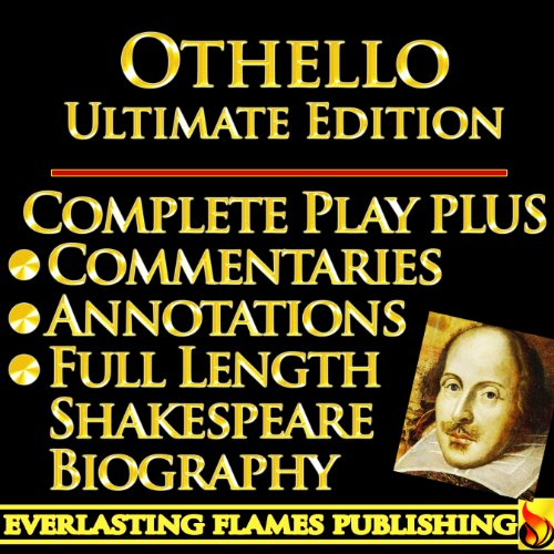OTHELLO by WILLIAM SHAKESPEARE - KINDLE ULTIMATE EDITION - Full Play PLUS ANNOTATIONS, 3 AMAZING COMMENTARIES and FULL LENGTH BIOGRAPHY - With detailed TABLE OF CONTENTS - PLUS MORE