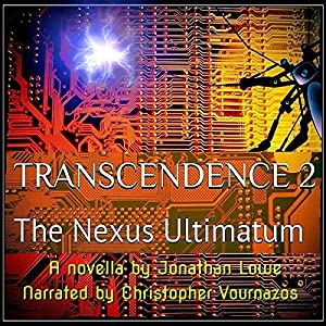 Transcendence 2: The Nexus Ultimatum | [Jonathan Lowe]