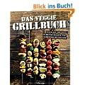Das Veggie Grillbuch: Frisch auf den Rost - Die besten Rezepte von Aubergine bis Zucchini