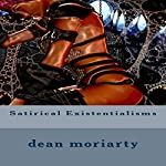 Satirical Existentialisms: Short Stories   Dean Moriarty