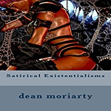 Satirical Existentialisms: Short Stories Audiobook by Dean Moriarty Narrated by Michael Hanko