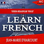 The Simple Way to Learn French: English to French Edition: The Simplest Way to Learn French, Book 1 | Jean - Marie D'Harcourt