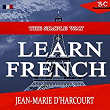 The Simple Way to Learn French: English to French Edition: The Simplest Way to Learn French, Book 1 Audiobook by Jean - Marie D'Harcourt Narrated by Angus Freathy