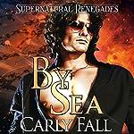 By Sea: Supernatural Renegades, Book 1 | Carly Fall