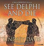 Lindsey Davis Falco: See Delphi and Die (Marcus Didius Falco Mysteries)