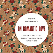 On Romantic Love: Simple Truths About a Complex Emotion (       UNABRIDGED) by Berit Brogaard Narrated by David Ledoux