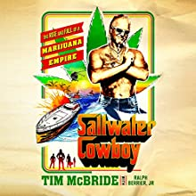 Saltwater Cowboy: The Rise and Fall of a Marijuana Empire Audiobook by Tim McBride, Ralph Berrier Jr. Narrated by Wes Talbot