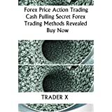 Forex Price Action Systems : Secret Forex Trading Methods and Unknown Shocking Forex Strategies  Revealed