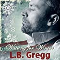 Waiting for Winter (       UNABRIDGED) by L.B. Gregg Narrated by Derrick McClain