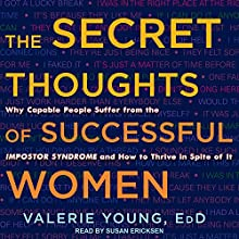 The Secret Thoughts of Successful Women: Why Capable People Suffer from the Impostor Syndrome and How to Thrive in Spite of It Audiobook by Valerie Young Narrated by Susan Ericksen