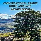 Conversational Arabic Quick and Easy: The Most Advanced Revolutionary Technique to Learn Lebanese Arabic Dialect! Hörbuch von Yatir Nitzany Gesprochen von: Sara Ismael Elzayat