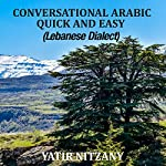 Conversational Arabic Quick and Easy: The Most Advanced Revolutionary Technique to Learn Lebanese Arabic Dialect! | Yatir Nitzany