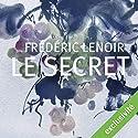 Le secret | Livre audio Auteur(s) : Frédéric Lenoir Narrateur(s) : Vincent de Boüard