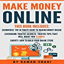 Make Money Online: 3 Manuscripts: Ecommerce: The Ultimate Guide to Making Money Online, Clickbank Traffic Secrets, Shopify Audiobook by Raman Shahi Narrated by Bill Nevitt