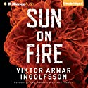 Sun on Fire (       UNABRIDGED) by Viktor Arnar Ingolfsson, Björg Árnadóttir (translator), Andrew Cauthery (translator) Narrated by Mikael Naramore