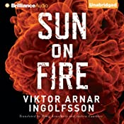 Sun on Fire   [Viktor Arnar Ingolfsson, Björg Árnadóttir (translator), Andrew Cauthery (translator)]