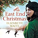 An East End Christmas Audiobook by Elizabeth Waite Narrated by Annie Aldington