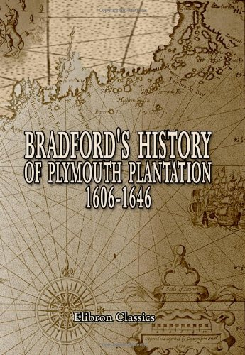 Bradford's History of Plymouth Plantation, 1606-1646: With a map and three facsimiles: William Bradford: 9781402195945: Amazon.com: Books