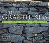 The Granite Kiss: Traditions and Techniques of Building New England Stone Walls - 0881505463