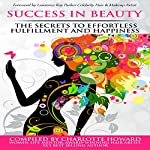 Success in Beauty: The Secrets to Effortless Fulfillment and Happiness | Charlotte Howard