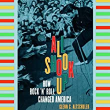 All Shook Up: How Rock 'n' Roll Changed America (       UNABRIDGED) by Glenn C. Altschuler Narrated by Jack Garrett