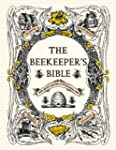 The Beekeeper's Bible: Bees, Honey, R...