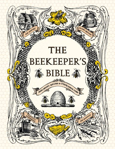 The Beekeeper's Bible: Bees, Honey, Recipes & Other Home Uses by Richard Jones, Sharon Sweeney-Lynch