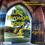 Life Through Loss: Facing Your Pain Finding Your Purpose | Gail Porter