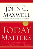 Today Matters: 12 Daily Practices to Guarantee Tomorrow's Success (Maxwell, John C.)