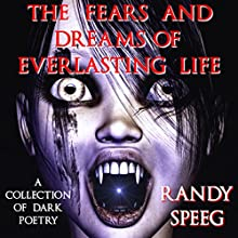 The Fears and Dreams of Everlasting Life: A Collection of Dark Poetry (       UNABRIDGED) by Randy Speeg Narrated by Gilbert Moore