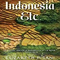 Indonesia, Etc.: Exploring the Improbable Nation (       UNABRIDGED) by Elizabeth Pisani Narrated by Jan Cramer