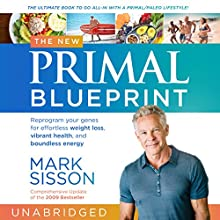 The New Primal Blueprint: Reprogram Your Genes for Effortless Weight Loss, Vibrant Health and Boundless Energy | Livre audio Auteur(s) : Mark Sisson Narrateur(s) : Brad Kearns