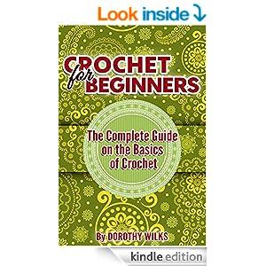 Crocheting: Crochet for Beginners. The Complete Guide on the Basics of Crochet