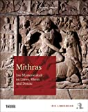 Mithras: Der Mysterienkult an Limes, Rhein und Donau
