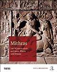 Mithras: Der Mysterienkult an Limes,...