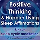 Positive Thinking & Happy Living Sleep Affirmations: 8 Hour Sleep Cycle Meditation Rede von Joel Thielke, Catherine Perry Gesprochen von: Catherine Perry