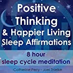 Positive Thinking & Happy Living Sleep Affirmations: 8 Hour Sleep Cycle Meditation | Joel Thielke,Catherine Perry