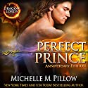 Perfect Prince: Dragon Lords Anniversary Edition Audiobook by Michelle M. Pillow Narrated by Libby Hudson