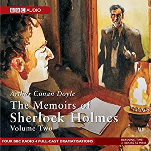 Memoirs of Sherlock Holmes, Volume 2 [Dramatised] | [Sir Arthur Conan Doyle]